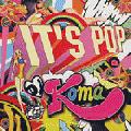 DJ KOMA / IT'S POP 1