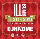 DJ HAZIME / ILL BOMB BEST OF 2016