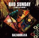GAZAGORillA / BAD SUNDAY -日曜日よりの宴者-