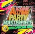 DJ OGGY / ALLTIME PARTY MASTERPIECE 90's~2015 -AV8 OFFICIAL MIX-
