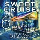 DJ SCOON / SWEET CRUISE VOL.6