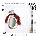 grooveman Spot / IMA#40
