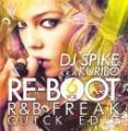 DJ SPIKE A.K.A. KURIBO / RE:BOOT VOL.6 -R&B FREAK QUICK EDIT-