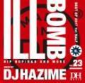 【¥↓】 【DEADSTOCK】 DJ HAZIME / ILL BOMB Vol.23 -BEST OF 2017 1st HALF-