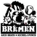AKIO BEATS x MICHEL☆PUNCH / BREMEN