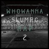SLUM RC / WHO WANNA RAP 2