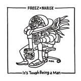 【予約】 FREEZ × NARISK / IT'S TOUGH BEING A MAN (8/12)