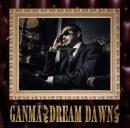 GANMA / DREAM DAWN