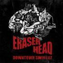 DOWNTOWN SWINGAZ / ERASER HEAD