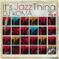 DJ KOMA / IT'S JAZZ THING