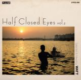 WATT / Half Closed Eyes Vol.2