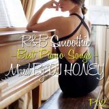 DJ HONEY / R&B Smoothie -Best Piano Songs Pt.2-