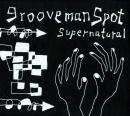 GROOVEMAN SPOT / SUPERNATURAL