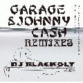 BLACKOLY / GARAGE&JOHNNY CASH REMIXES