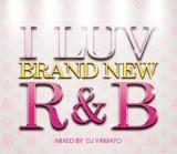 DJ YAMATO / I LUV BRAND NEW R&B