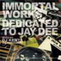 DJ KENTA / IMMORTAL WORKS -DEDICATED TO JAY DEE-
