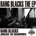 BANG BLACKS (JBM&KGE THE SHADOWMEN) / BANG BLACKS THE EP
