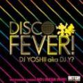 DJ Yoshii a.k.a. DJ Y? / DISCO FEVER! - Disco & Dance Classics 80's Mega Mix-