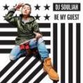 DJ SOULJAH / BE MY GUEST