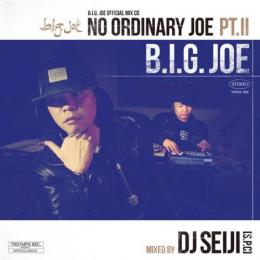 B.I.G. JOE / No Ordinary Joe Vol.2 - Mixed By DJ SEIJI (S.P.C)