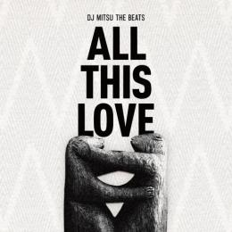 DJ MITSU THE BEATS / ALL THIS LOVE