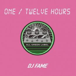DJ FAME / ONE - TWELVE HOURS