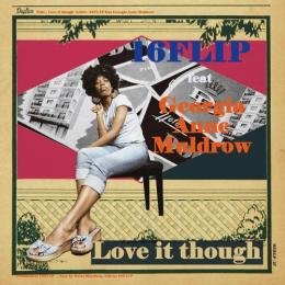 16FLIP / Love it though feat. Georgia Anne Muldrow [7inch]