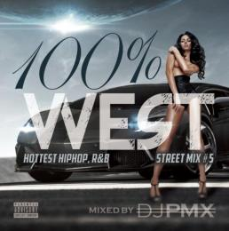 【¥↓】 DJ PMX / 100% WEST STREET MIX vol.5 - HOTTEST HIPHOP,R&B -