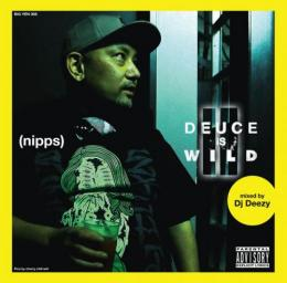 NIPPS / DEUCE IS WILD Ⅱ - Mixed by DJ DEEZY