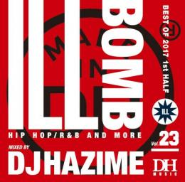 DJ HAZIME / ILL BOMB Vol.23 -BEST OF 2017 1st HALF-