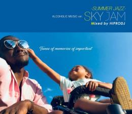 HIPRODJ / ALCOHOLIC MUSIC ver. SKY JAM -SUMMER JAZZ-