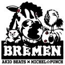 AKIO BEATS x MICHEL☆PUNCH / BREMEN