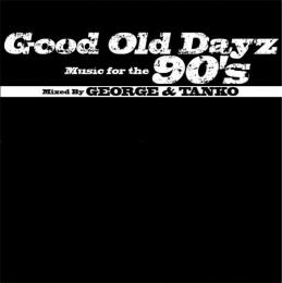 DJ GEORGE & DJ TANKO / Good Old Dayz Music for the 90's