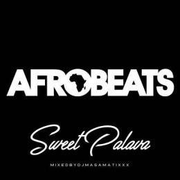 DJ MA$AMATIXXX / AFRO BEATS Sweet Palava
