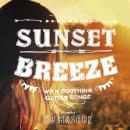 DJ HASEBE / Sunset Breeze -with Soothing Guitar Songs-