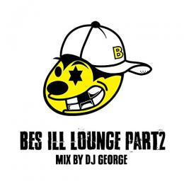 BES / BES ILL LOUNGE Part 2 - MIX BY DJ GEORGE