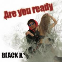 BLACK K / Are you ready