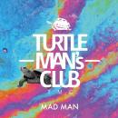 TURTLE MANS CLUB / MAD MAN