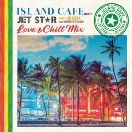 DJ KIXXX (MASTERPIECE SOUND) / ISLAND CAFE meets JET STAR -Love & Chill Mix-