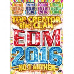 TOP CREATOR the CLAN / EDM 2016 -NO.1 ANTHEM- (4DVD)