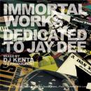 DJ KENTA / IMMORTAL WORKS -DEDICATED TO JAY DEE-