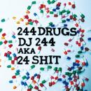 DJ 244 / 244DRUGS