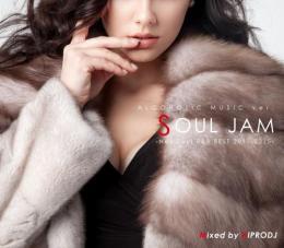 HIPRODJ / ALCOHOLIC MUSIC ver. SOUL JAM -Neo Soul R&B BEST 2011-2015-