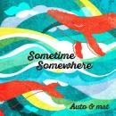 【予約】 Auto & mst / Sometime Somewhere (12/16)