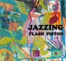 FLASH PISTON / JAZZING -INSTRUMENTAL ALBUM-