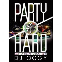 DJ OGGY / PARTY HARD -AV8 OFFICIAL VIDEO MIX-