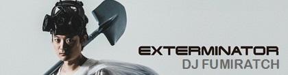 DJFUMIRATCH-Exterminator.JPG
